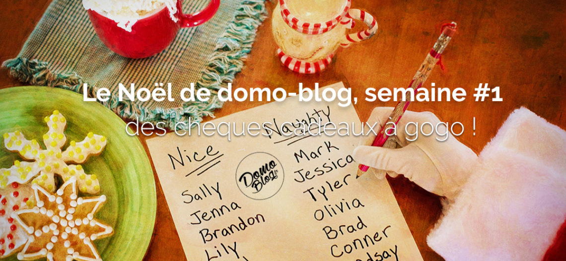 Notre Veille : Le Noël de domo-blog c'est parti! Semaine 1 des chèques cadeaux à gogo! –