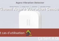 Notre Veille : Test et cas d'utilisation du capteur de vibration Xiaomi Aqara
